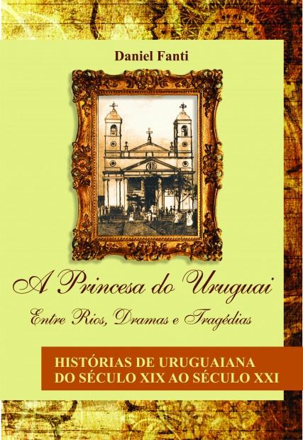 A Princesa do Uruguai: Entre risos, dramas e tragédias