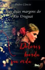 Nas duas margens do rio Uruguai Dolores borda sua vida